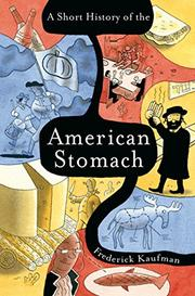 A SHORT HISTORY OF THE AMERICAN STOMACH by Frederick Kaufman