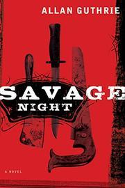SAVAGE NIGHT by Allan Guthrie