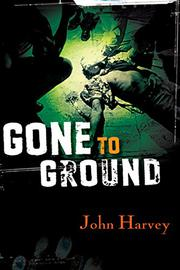 GONE TO GROUND by John Harvey