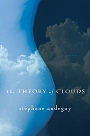 THE THEORY OF CLOUDS by Stéphane Audeguy