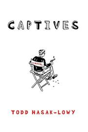 CAPTIVES by Todd Hasak-Lowy