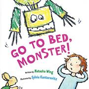 GO TO BED, MONSTER! by Natasha Wing