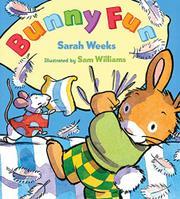 BUNNY FUN by Sarah Weeks