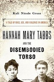 HANNAH MARY TABBS AND THE DISEMBODIED TORSO by Kali Nicole Gross