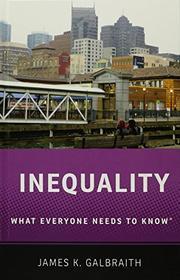 INEQUALITY by James K. Galbraith