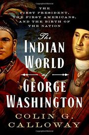 THE INDIAN WORLD OF GEORGE WASHINGTON by Colin G. Calloway