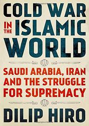 COLD WAR IN THE ISLAMIC WORLD by Dilip Hiro