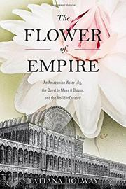 THE FLOWER OF EMPIRE by Tatiana Holway