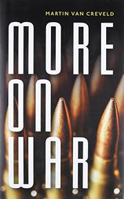 MORE ON WAR by Martin van Creveld