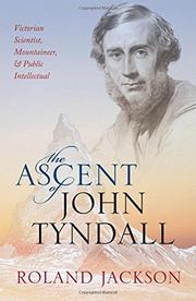 THE ASCENT OF JOHN TYNDALL by Roland Jackson