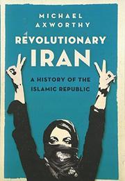REVOLUTIONARY IRAN by Michael Axworthy
