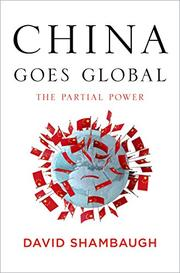 CHINA GOES GLOBAL by David Shambaugh