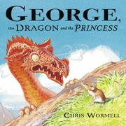 GEORGE, THE DRAGON AND THE PRINCESS by Chris Wormell