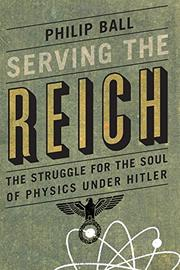 SERVING THE REICH by Philip Ball