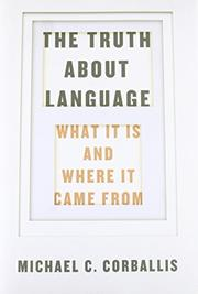THE TRUTH ABOUT LANGUAGE by Michael C. Corballis