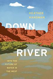 DOWNRIVER by Heather Hansman