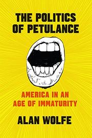 THE POLITICS OF PETULANCE by Alan Wolfe