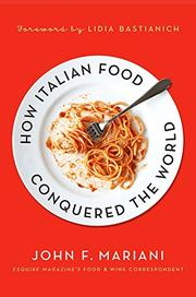 HOW ITALIAN FOOD CONQUERED THE WORLD by John Mariani