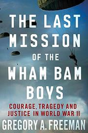 THE LAST MISSION OF THE WHAM BAM BOYS by Gregory A. Freeman