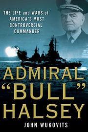 """ADMIRAL """"BULL"""" HALSEY by John Wukovits"""