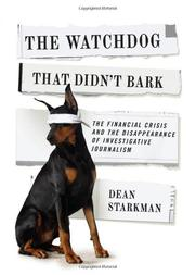THE WATCHDOG THAT DIDN'T BARK by Dean Starkman