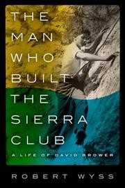 THE MAN WHO BUILT THE SIERRA CLUB by Robert Wyss