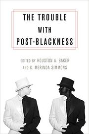THE TROUBLE WITH POST-BLACKNESS by Houston A. Baker