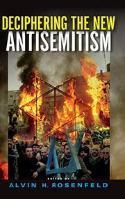DECIPHERING THE NEW ANTISEMITISM by Alvin H. Rosenfeld
