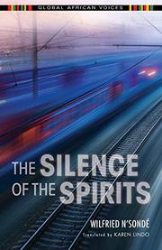 THE SILENCE OF THE SPIRITS  by Wilfried N'Sondé