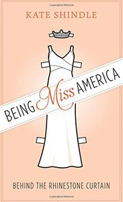 BEING MISS AMERICA by Kate Shindle