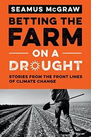 BETTING THE FARM ON A DROUGHT by Seamus McGraw