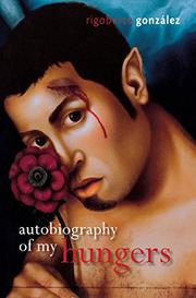 AUTOBIOGRAPHY OF MY HUNGERS  by Rigoberto González