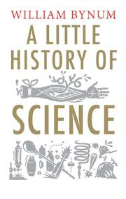 A LITTLE HISTORY OF SCIENCE by William Bynum