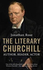 THE LITERARY CHURCHILL by Jonathan Rose