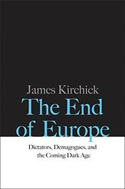 THE END OF EUROPE by James Kirchick