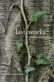 LAST WORKS by Mark C. Taylor