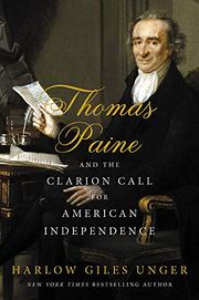 THOMAS PAINE AND THE CLARION CALL FOR AMERICAN INDEPENDENCE by Harlow Giles Unger