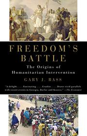 FREEDOM'S BATTLE by Gary J. Bass