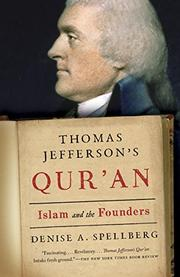 THOMAS JEFFERSON'S QUR'AN by Denise A. Spellberg