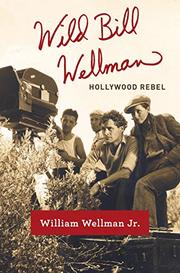 WILD BILL WELLMAN by William Wellman, Jr.