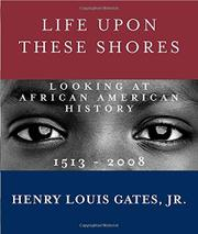 LIFE UPON THESE SHORES by Henry Louis Gates Jr.