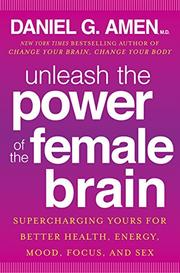 UNLEASH THE POWER OF THE FEMALE BRAIN by Daniel G. Amen