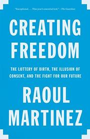 CREATING FREEDOM by Raoul Martinez