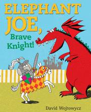 ELEPHANT JOE, BRAVE KNIGHT! by David Wojtowycz