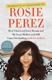 HANDBOOK FOR AN UNPREDICTABLE LIFE by Rosie Perez