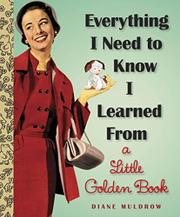EVERYTHING I NEED TO KNOW I LEARNED FROM A LITTLE GOLDEN BOOK by Diane Muldrow