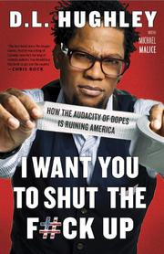 I WANT YOU TO SHUT THE F#CK UP by D.L. Hughley