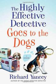 THE HIGHLY EFFECTIVE DETECTIVE GOES TO THE DOGS by Richard Yancey