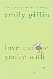 LOVE THE ONE YOU'RE WITH by Emily Giffin
