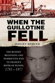 WHEN THE GUILLOTINE FELL by Jeremy Mercer